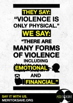 There is a common myth that violence is only physical. Just because you can't see the bruising doesn't mean it isn't there. Domestic violence also includes abuse on financial, emotional and social levels! Don't remain silent, seek help, support public events, stay informed, educate yourself, your family and your community and know your rights!